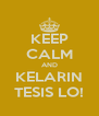 KEEP CALM AND KELARIN TESIS LO! - Personalised Poster A4 size