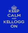 KEEP CALM AND KELLOGG ON - Personalised Poster A4 size