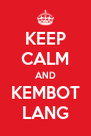 KEEP CALM AND KEMBOT LANG - Personalised Poster A4 size