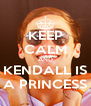 KEEP CALM AND KENDALL IS A PRINCESS - Personalised Poster A4 size