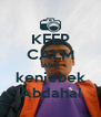 KEEP CALM AND kenjebek Abdahai - Personalised Poster A4 size