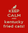 KEEP CALM AND kentucky fried cats! - Personalised Poster A4 size