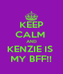 KEEP CALM  AND KENZIE IS  MY BFF!! - Personalised Poster A4 size