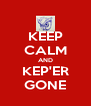 KEEP CALM AND KEP'ER GONE - Personalised Poster A4 size