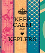 KEEP CALM AND ♥ KEPLERS - Personalised Poster A4 size