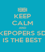 KEEP CALM AND KEPOPERS 5D IS THE BEST - Personalised Poster A4 size