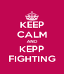 KEEP CALM AND KEPP FIGHTING - Personalised Poster A4 size