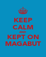 KEEP CALM AND KEPT ON MAGABUT - Personalised Poster A4 size