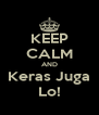 KEEP CALM AND Keras Juga Lo! - Personalised Poster A4 size