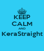 KEEP CALM AND KeraStraight  - Personalised Poster A4 size