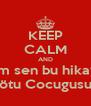 KEEP CALM AND Kerem sen bu hikayenin kötu Cocugusun - Personalised Poster A4 size