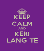 KEEP CALM AND KERI LANG 'TE - Personalised Poster A4 size
