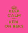 KEEP CALM AND KERI  ON BEKS - Personalised Poster A4 size