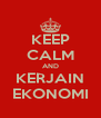 KEEP CALM AND KERJAIN EKONOMI - Personalised Poster A4 size