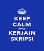 KEEP CALM AND KERJAIN SKRIPSI - Personalised Poster A4 size