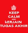 KEEP CALM AND kERJAIN  TUGAS AKHIR - Personalised Poster A4 size
