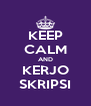 KEEP CALM AND KERJO SKRIPSI - Personalised Poster A4 size