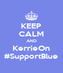 KEEP CALM AND KerrieOn #SupportBlue - Personalised Poster A4 size