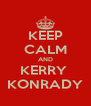 KEEP CALM AND KERRY  KONRADY - Personalised Poster A4 size