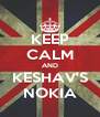 KEEP CALM AND KESHAV'S NOKIA - Personalised Poster A4 size