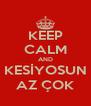 KEEP CALM AND KESİYOSUN AZ ÇOK - Personalised Poster A4 size