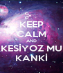 KEEP CALM AND KESİYOZ MU KANKİ - Personalised Poster A4 size