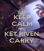 KEEP CALM AND KET RIVEN CARRY - Personalised Poster A4 size