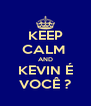 KEEP CALM  AND KEVIN É VOCÊ ? - Personalised Poster A4 size