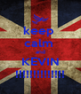 keep  calm  and KEVIN !!!!!!!!!!!!!! - Personalised Poster A4 size