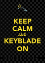 KEEP CALM AND KEYBLADE ON - Personalised Poster A4 size