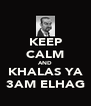KEEP CALM AND KHALAS YA 3AM ELHAG - Personalised Poster A4 size