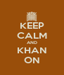 KEEP CALM AND KHAN ON - Personalised Poster A4 size