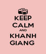KEEP CALM AND KHANH GIANG  - Personalised Poster A4 size