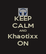 KEEP CALM AND Khaotixx ON - Personalised Poster A4 size