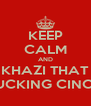 KEEP CALM AND KHAZI THAT FUCKING CINCO - Personalised Poster A4 size