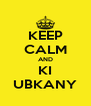 KEEP CALM AND KI UBKANY - Personalised Poster A4 size