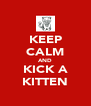 KEEP CALM AND KICK A KITTEN - Personalised Poster A4 size