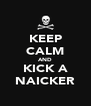 KEEP CALM AND KICK A NAICKER - Personalised Poster A4 size