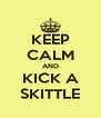KEEP CALM AND KICK A SKITTLE - Personalised Poster A4 size