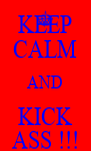 KEEP CALM AND KICK ASS !!! - Personalised Poster A4 size