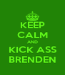 KEEP CALM AND KICK ASS BRENDEN - Personalised Poster A4 size