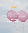 KEEP CALM AND KICK ASS TODAY IT'S YOUR LAST DAY :-( - Personalised Poster A4 size