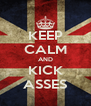 KEEP CALM AND KICK ASSES - Personalised Poster A4 size