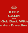 KEEP CALM AND Kick Back With Jordan Broadhurst - Personalised Poster A4 size