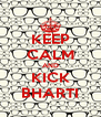 KEEP CALM AND KICK BHARTI - Personalised Poster A4 size