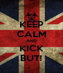 KEEP CALM AND KICK BUT! - Personalised Poster A4 size