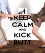 KEEP CALM AND KICK BUTT - Personalised Poster A4 size