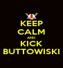 KEEP CALM AND KICK BUTTOWISKI - Personalised Poster A4 size