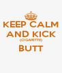 KEEP CALM AND KICK (CIGARETTE) BUTT  - Personalised Poster A4 size