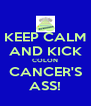 KEEP CALM AND KICK COLON CANCER'S ASS! - Personalised Poster A4 size
